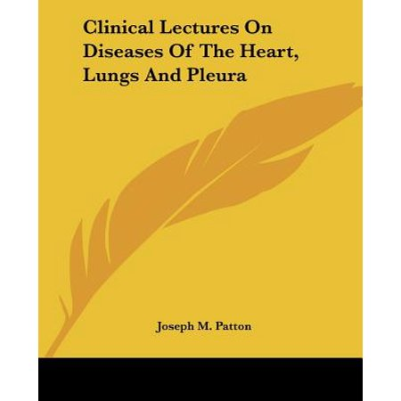 Clinical Lectures on Diseases of the Heart, Lungs and -