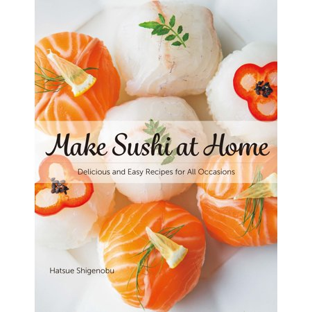 Sushi Recipe Book - Make Sushi at Home: Delicious and Easy Recipes for All Occasions