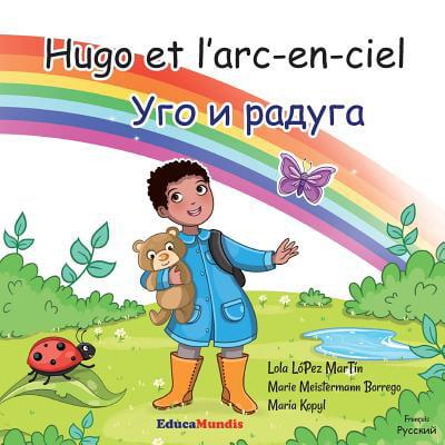 Hugo Et L Arc En Ciel Ugo I Raduga Hugo Et L Arc En Ciel Ugo I Raduga Livre Pour Enfants Bilingue Francais Russe