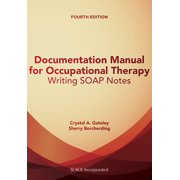 Documentation Manual for Occupational Therapy : Writing SOAP Notes
