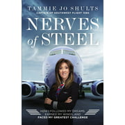 Nerves of Steel: How I Followed My Dreams, Earned My Wings, and Faced My Greatest Challenge - Hardcover