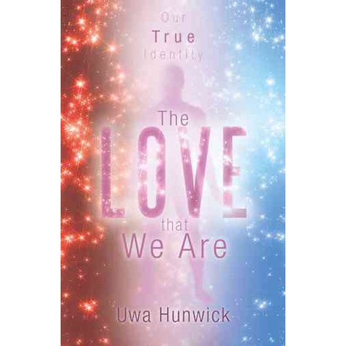 The Love That We Are: Our True Identity