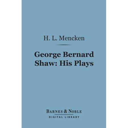 George Bernard Shaw: His Plays (Barnes & Noble Digital Library) -