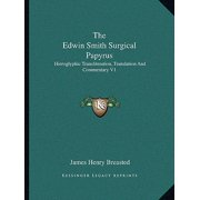The Edwin Smith Surgical Papyrus : Hieroglyphic Transliteration, Translation and Commentary V1