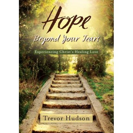 Beyond Tears - Hope Beyond Your Tears : Experiencing Christ's Healing Love