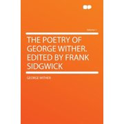 The Poetry of George Wither. Edited by Frank Sidgwick Volume 1