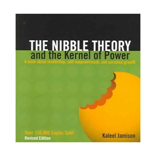 The Nibble Theory and the Kernal of Power: A Book About Leadership, Self-Empowerment, and Personal Growth