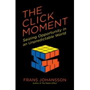 The Click Moment : Seizing Opportunity in an Unpredictable World