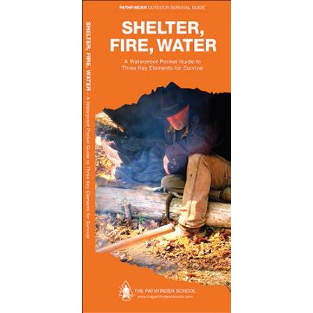 Shelter, Fire, Water : A Waterproof Folding Guide to Three Key Elements for Survival