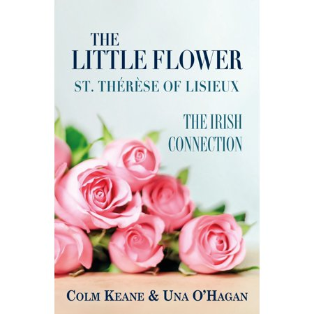 The Little Flower - St Therese of Lisieux - eBook Therese Lisieux Little Flower