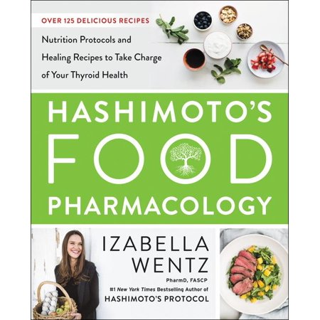 Hashimoto's Food Pharmacology : Nutrition Protocols and Healing Recipes to Take Charge of Your Thyroid (Best Foods To Boost Your Thyroid)