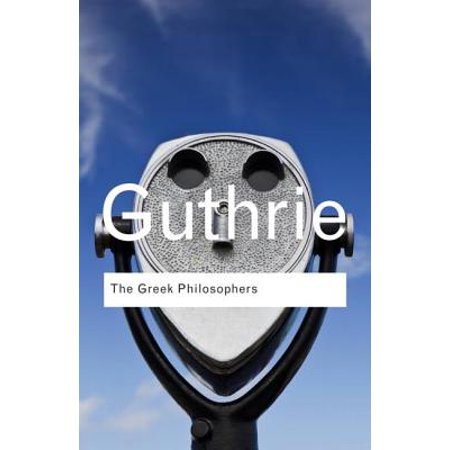 The Greek Philosophers : From Thales to Aristotle (The Greek Philosophers From Thales To Aristotle)