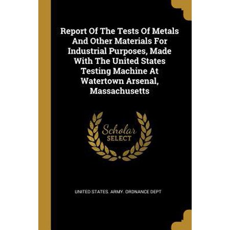 Report Of The Tests Of Metals And Other Materials For Industrial Purposes, Made With The United States Testing Machine At Watertown Arsenal,