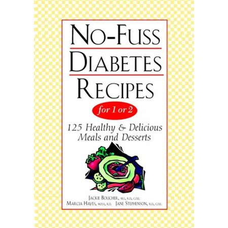 No-Fuss Diabetes Recipes for 1 or 2: 125 Healthy & Delicious Meals and Desserts by