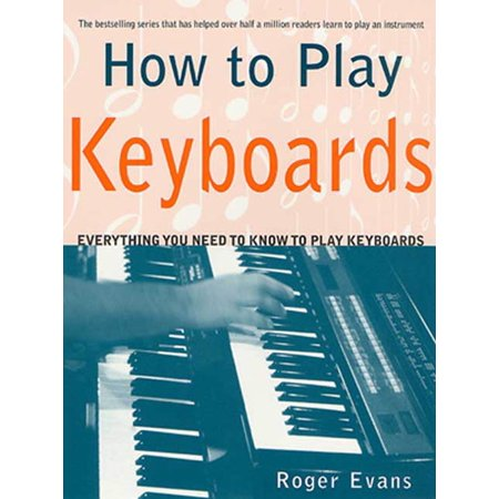 How to Play Keyboards : Everything You Need to Know to Play Keyboards