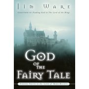 The God of the Fairy Tale : Finding Truth in the Land of Make-Believe