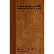 Eastern Europe and the Emperor Nicholas - Vol. III