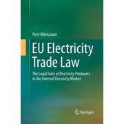 Eu Electricity Trade Law : The Legal Tools of Electricity Producers in the Internal Electricity Market