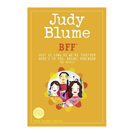 BFF*: Two novels by Judy Blume--Just As Long As We're Together/Here's to You, Rachel Robinson (*Best Friends Forever) -