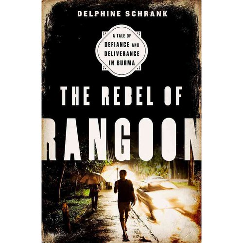 The Rebel of Rangoon: A Tale of Defiance and Deliverance in Burma