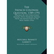 The French Colonial Question, 1789-1791 : Dealings of the Constituent Assembly with Problems Arising from the Revolution in the West Indies (1916)