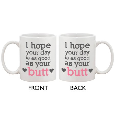 Funny and Cute Ceramic Coffee Mug - I Hope Your Day Is as Good as Your