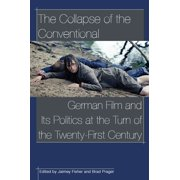 The Collapse of the Conventional: German Film and Its Politics at the Turn of the Twenty-First Century - eBook
