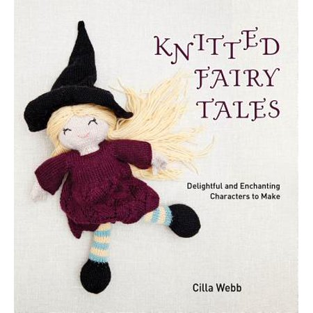 Knitted Fairy Tales : Delightful and Enchanting Characters to Make (Fairy Tale Characters To Dress Up As)