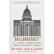 Dollarocracy : How the Money and Media Election Complex is Destroying America
