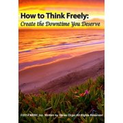 How to Think Freely: Create the Downtime You Deserve - eBook