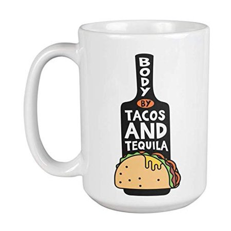 Body By Tacos & Tequila Funny Novelty Sayings Coffee & Tea Gift Mug Cup, Taco Party Decorations, Supplies, Kitchen Accessories, And Items For Tequila Liquor Drinker & Mexican Food Lover