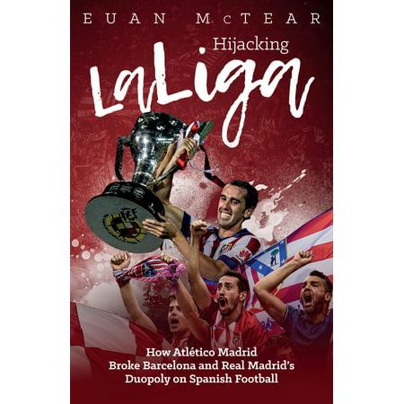 Hijacking LaLiga : How Atlético Madrid Broke Barcelona and Real Madrid's Duopoloy on Spanish Football ()