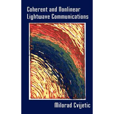 Coherent And Nonlinear Lightwave Communications