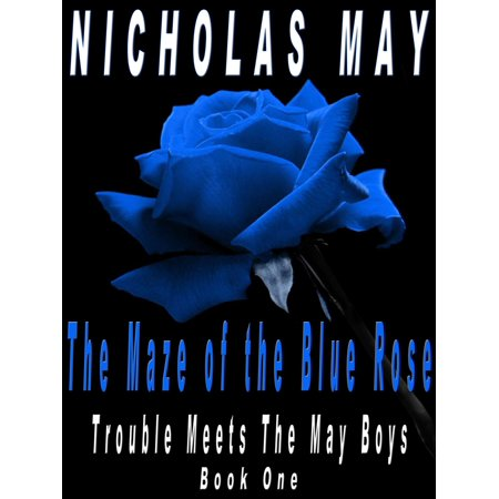 Blue Maze (Maze Of The Blue Rose - Trouble Meets The May Boys (Book One) -)