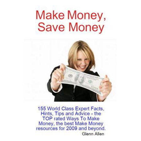 Make Money, Save Money - 155 World Class Expert Facts, Hints, Tips and Advice - the TOP rated Ways To Make Money, the best Make Money resources for 2009 and beyond. -