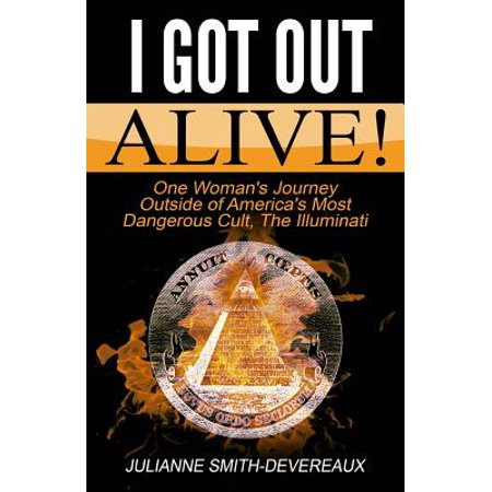 I Got Out Alive   One Womans Journey Outside Of Americas Most Dangerous Cult  The Illuminati