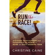 Run the Race! : Discover Your Purpose and Experience the Power of Being on God's Winning Team (Hardcover)
