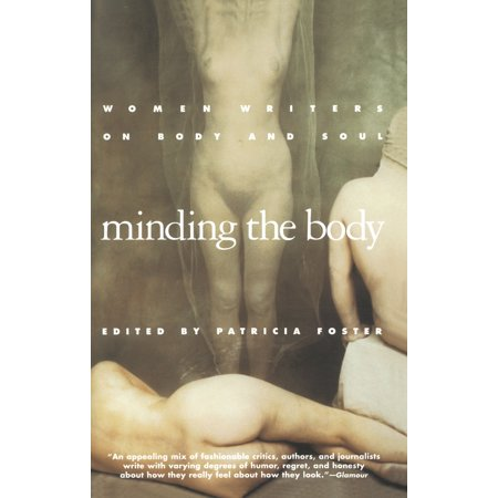 Minding the Body : Women Writers on Body and Soul