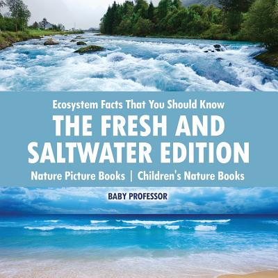 Ecosystem Facts That You Should Know - The Fresh and Saltwater Edition - Nature Picture Books Children's Nature Books