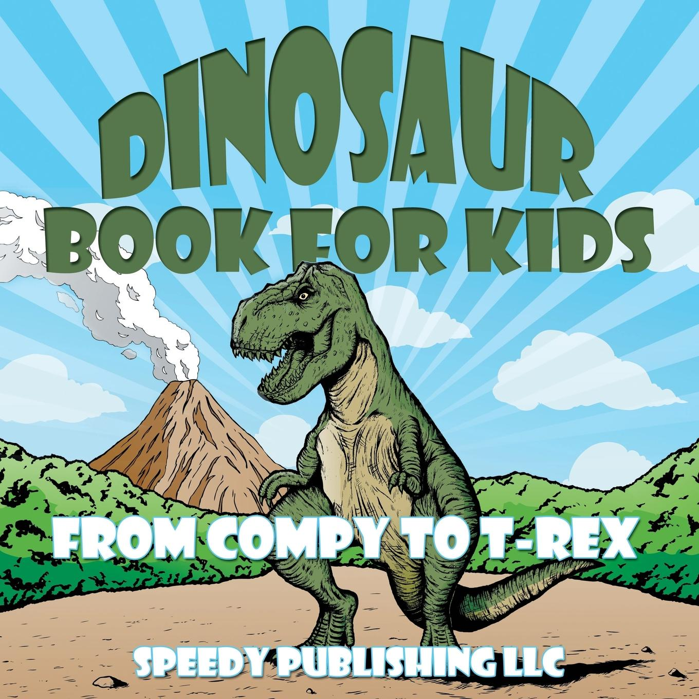 Dinosaur Book for Kids : From Compy to T-Rex