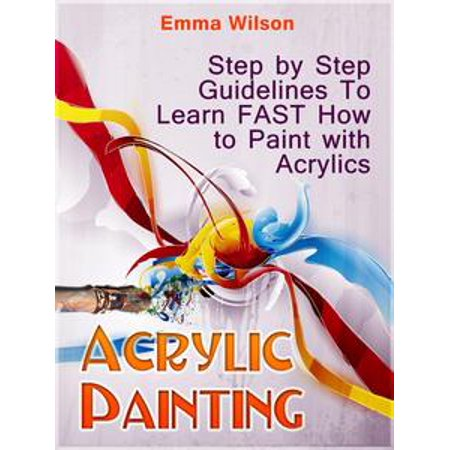 Acrylic Painting for Newbies: Guide To Acrylic Painting With 12 Step-By-Step Instructions And Tutorials - eBook (Easy Halloween Face Painting Tutorial)