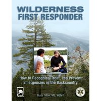 Wilderness First Responder: How to Recognize, Treat, &: Wilderness First Responder: How to Recognize, Treat, and Prevent Emergencies in the Backcountry (Paperback)