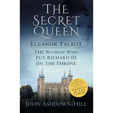 The Secret Queen : Eleanor Talbot, the Woman Who Put Richard III on the Throne - Who Is Queen Isabella