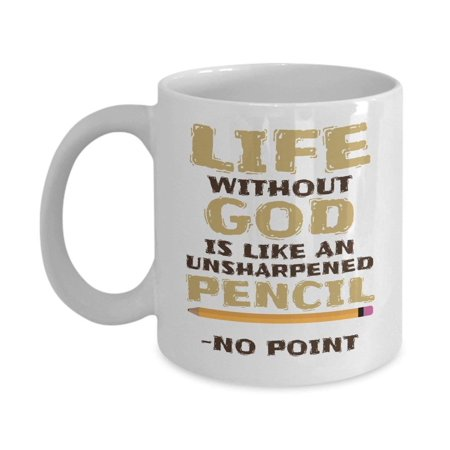 Life Without God Is Like An Unsharpened Pencil Christian Faith Thought Coffee & Tea Gift Mug for People in Church Leadership and Believers Who Love