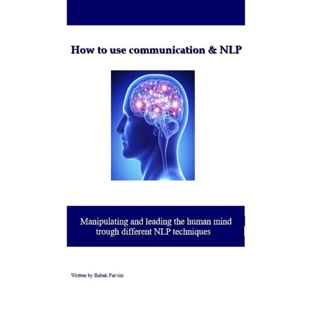 How to use communication & NLP Manipulating and leading the human mind trough different nlp techniques -