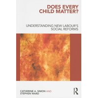 Does Every Child Matter? : Understanding New Labour's Social Reforms