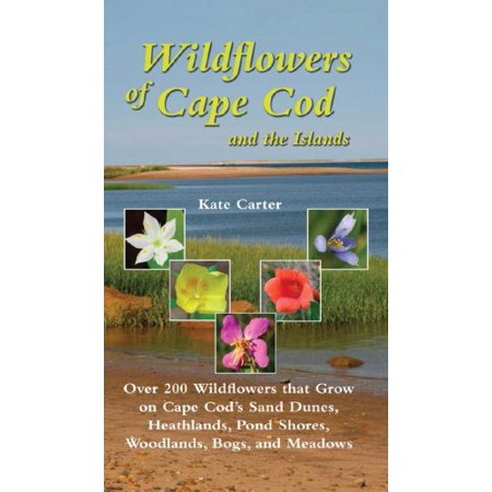 Wildflowers of Cape Cod and the Islands : Over 200 Wildflowers That Grow on Cape Cod's Sand Dunes, Heathlands, Pond Shores, Woodlands, Bogs and (Grow Wildflowers)