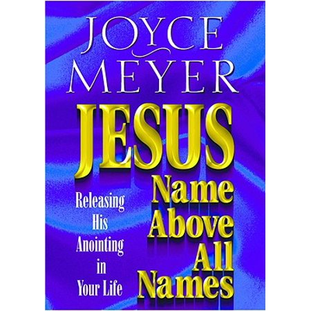 - Jesus--Name Above All Names : Releasing His Anointing in Your Life