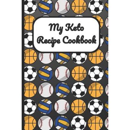 My Keto Recipe Cookbook: Soccer Basketball Baseball Sports Cover, Blank Recipe Book to Write Personal Meals Cooking Plans: Collect Your Best Re