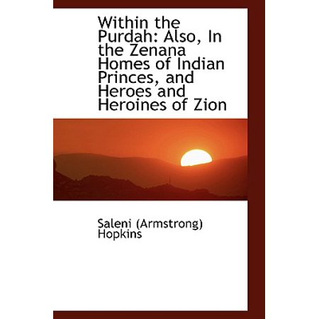 Within the Purdah : Also, in the Zenana Homes of Indian Princes, and Heroes and Heroines of